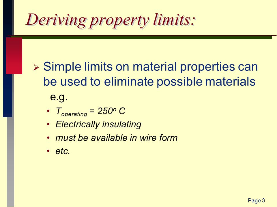 Page 3 Deriving property limits:  Simple limits on material properties can be used to eliminate possible materials e.g.