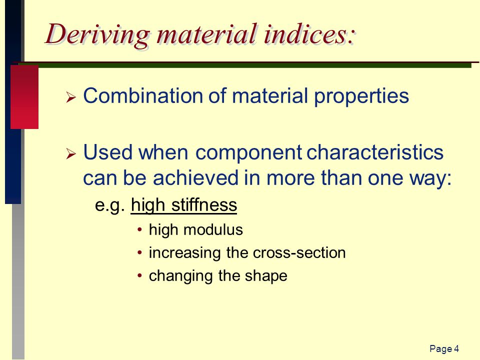 Page 4 Deriving material indices:  Combination of material properties  Used when component characteristics can be achieved in more than one way: e.g.