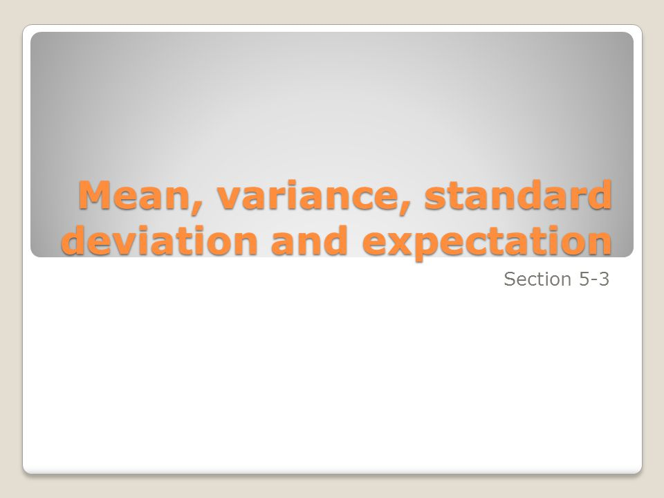Mean, variance, standard deviation and expectation Section 5-3