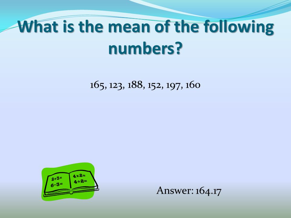 What is the mean of the following numbers 165, 123, 188, 152, 197, 160 Answer: 164.17