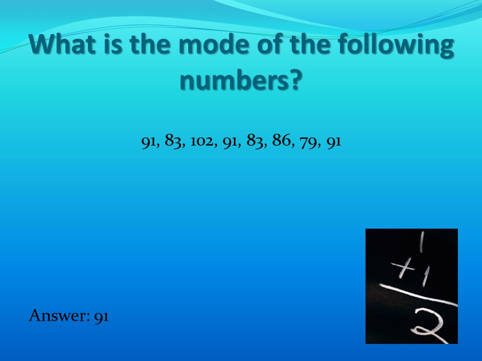 What is the mode of the following numbers 91, 83, 102, 91, 83, 86, 79, 91 Answer: 91