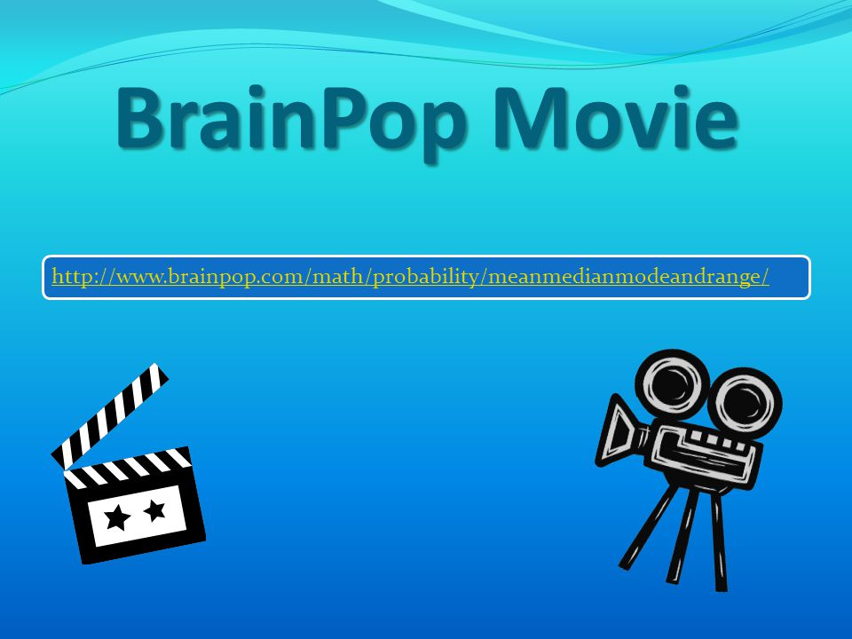 BrainPop Movie http://www.brainpop.com/math/probability/meanmedianmodeandrange/