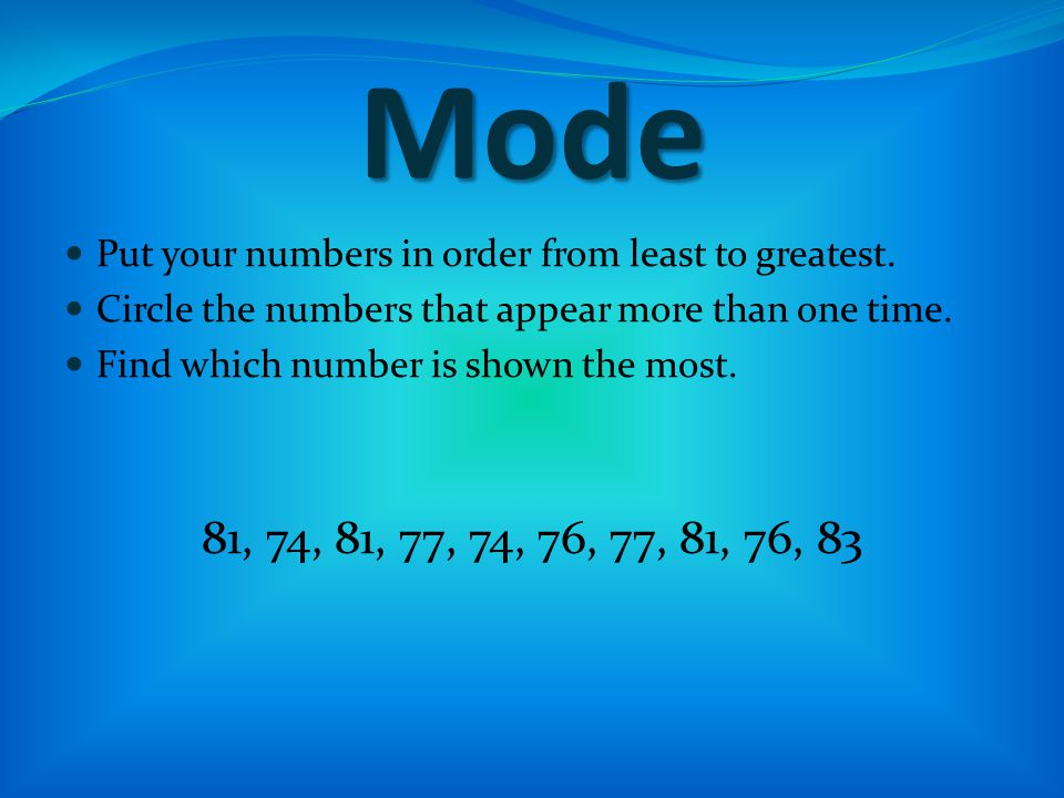 Mode Put your numbers in order from least to greatest.