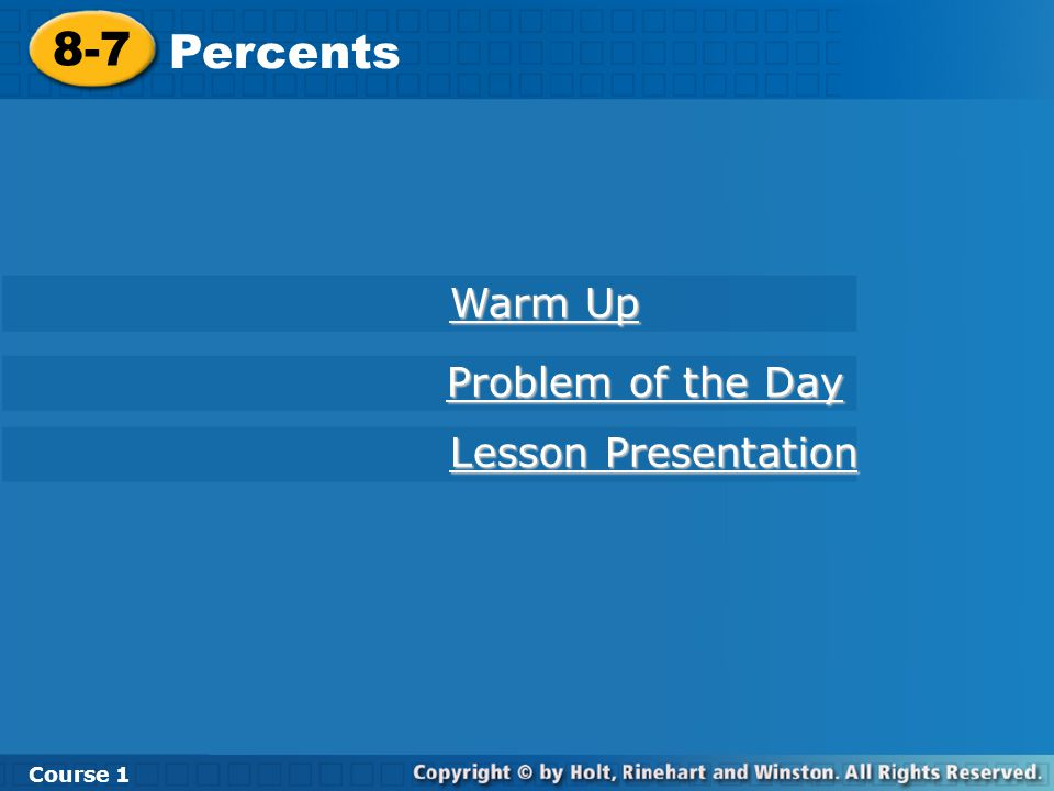8-7 Percents Course 1 Warm Up Warm Up Lesson Presentation Lesson Presentation Problem of the Day Problem of the Day