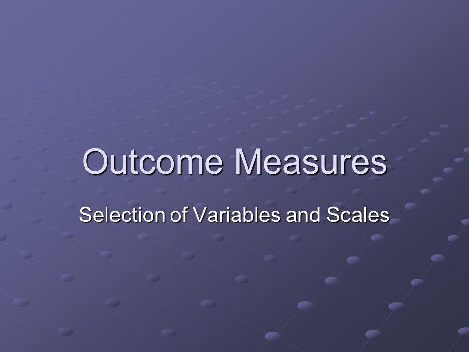 Outcome Measures Selection of Variables and Scales