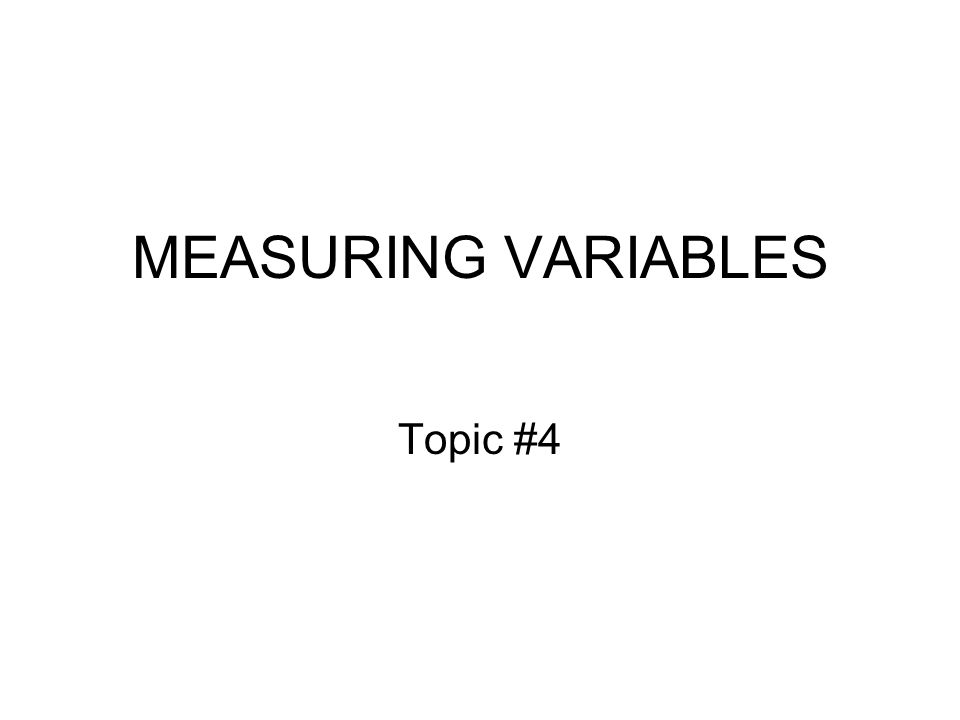 MEASURING VARIABLES Topic #4