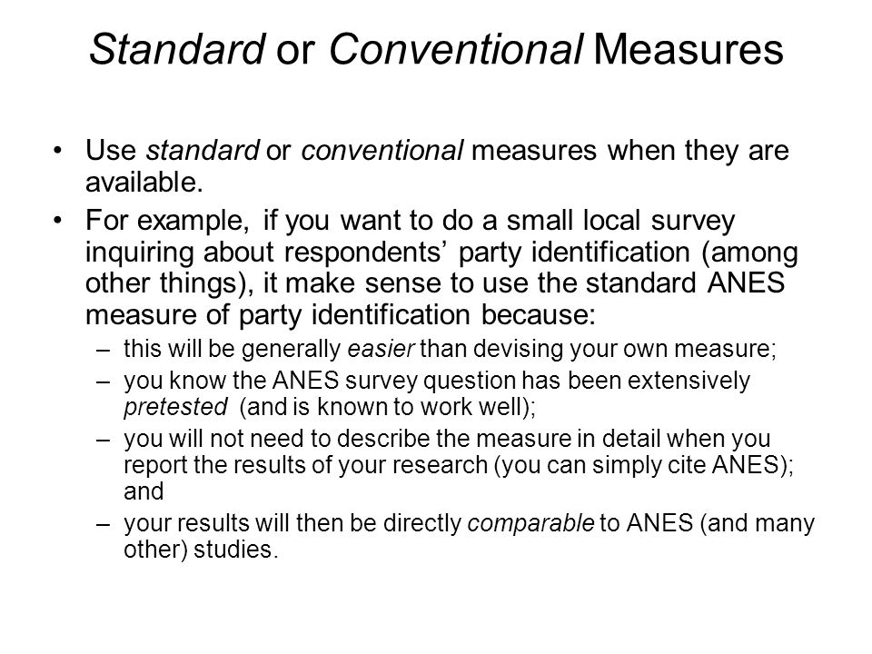 Standard or Conventional Measures Use standard or conventional measures when they are available.