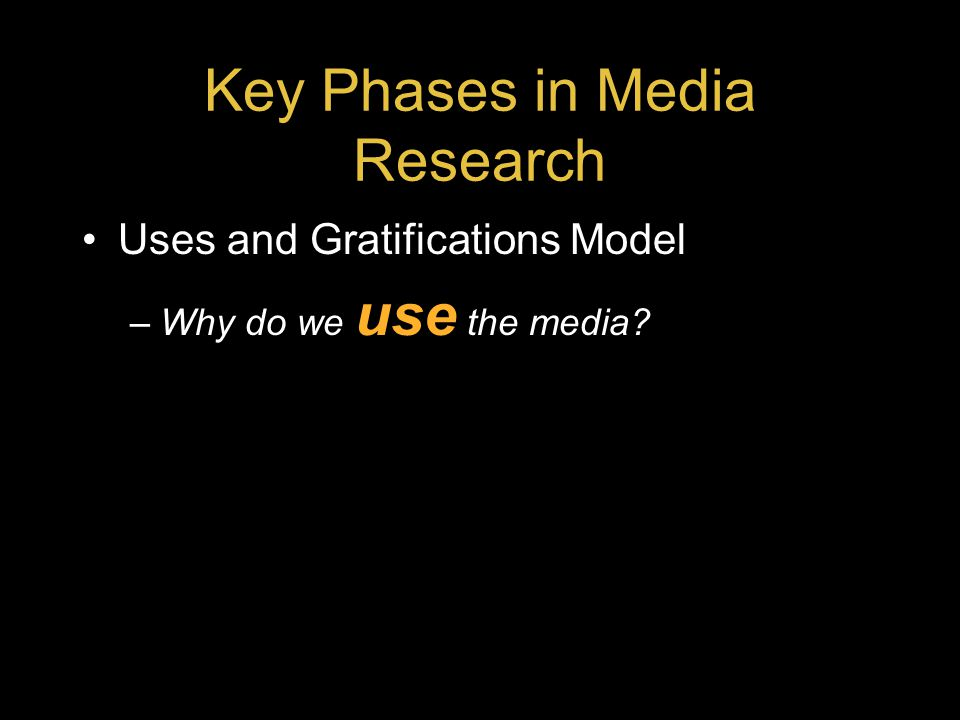 Key Phases in Media Research Uses and Gratifications Model –Why do we use the media