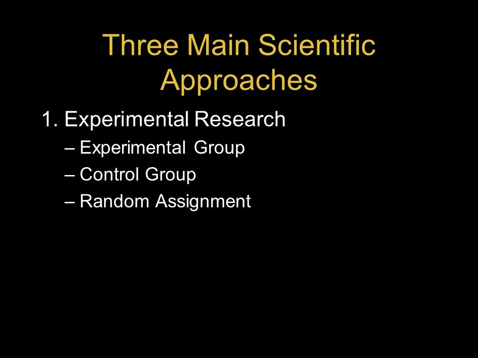 Three Main Scientific Approaches 1.