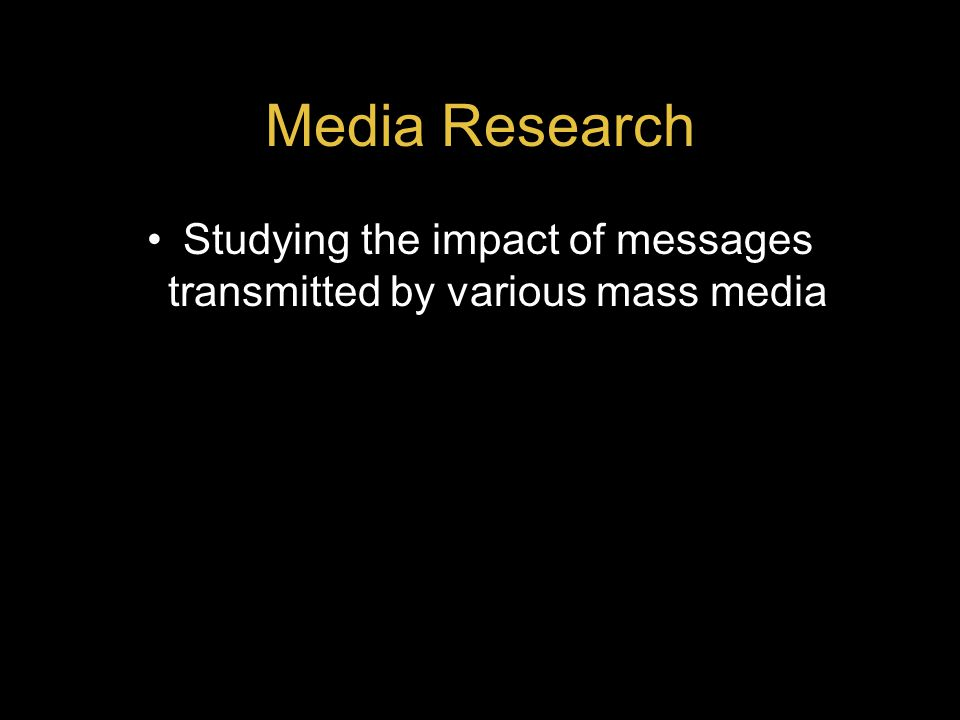 Media Research Studying the impact of messages transmitted by various mass media