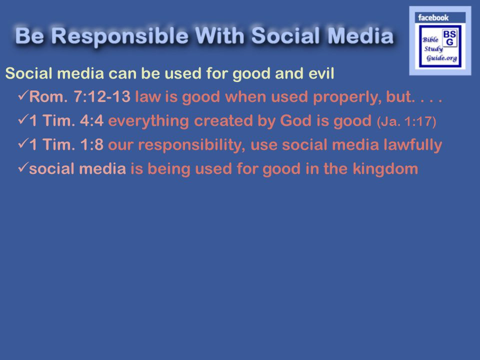 Social media can be used for good and evil Rom. 7:12-13 law is good when used properly, but....