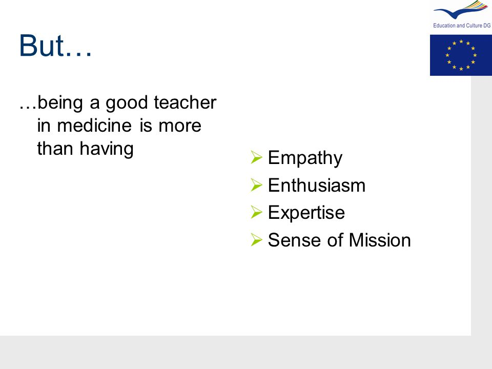But… …being a good teacher in medicine is more than having  Empathy  Enthusiasm  Expertise  Sense of Mission