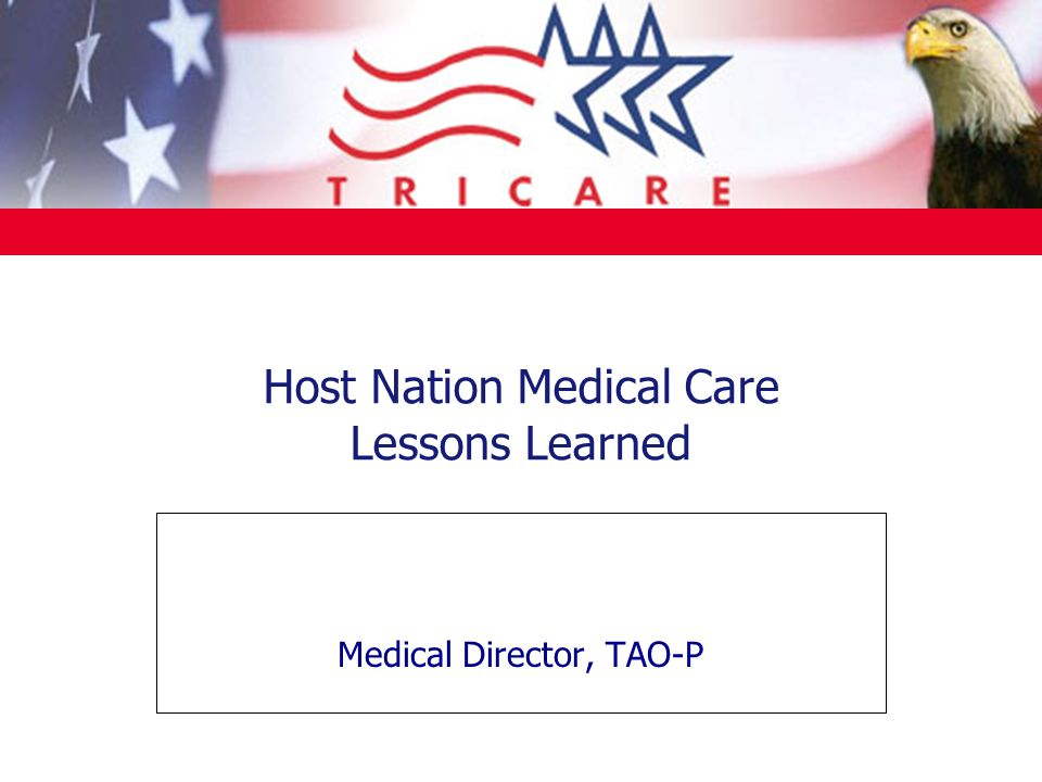 Host Nation Medical Care Lessons Learned Medical Director, TAO-P