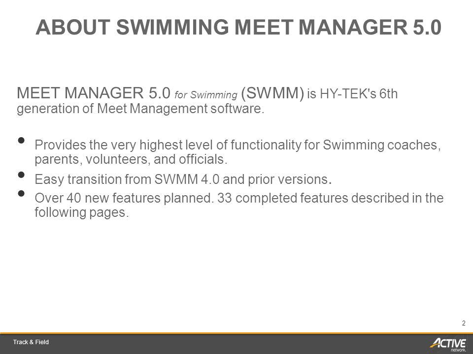 Track & Field 2 endurance ABOUT SWIMMING MEET MANAGER 5.0 MEET MANAGER 5.0 for Swimming (SWMM) is HY-TEK s 6th generation of Meet Management software.