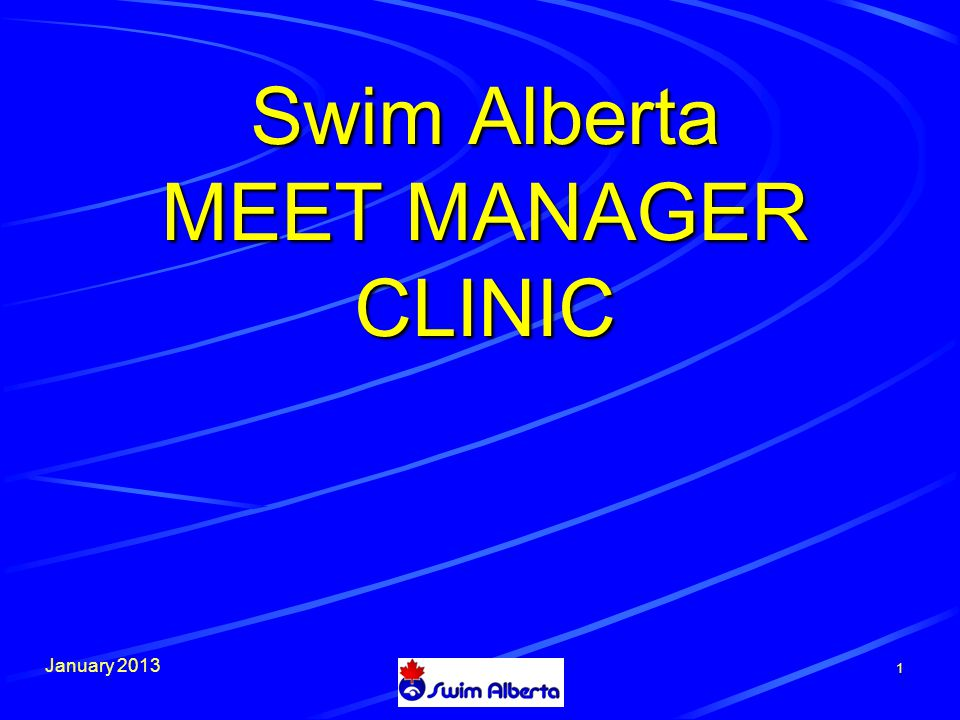January 2013 1 Swim Alberta MEET MANAGER CLINIC