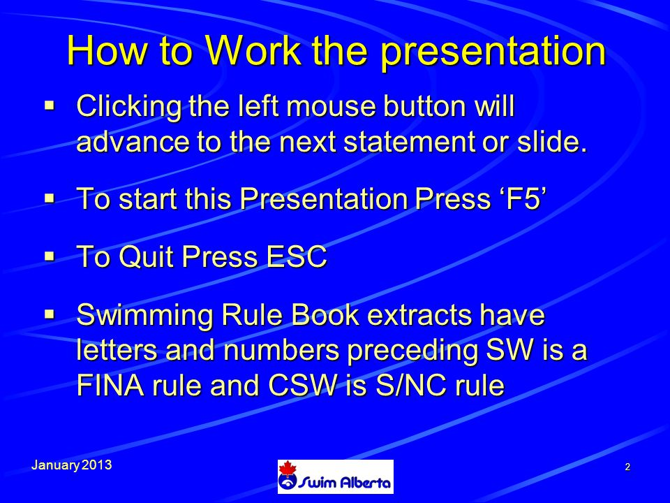 January 2013 How to Work the presentation  Clicking the left mouse button will advance to the next statement or slide.