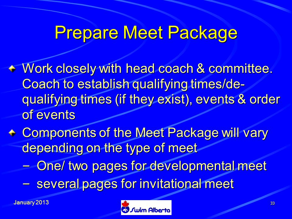 January 2013 33 Prepare Meet Package Work closely with head coach & committee.