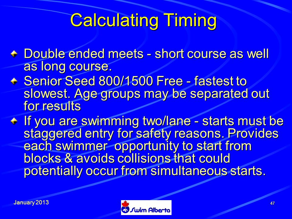 January 2013 47 Calculating Timing Double ended meets - short course as well as long course.