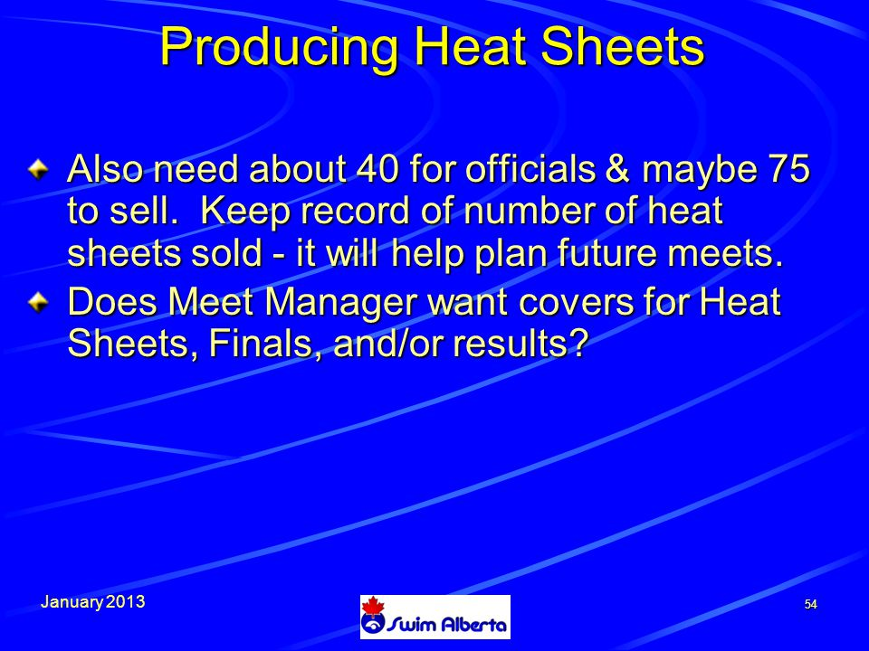 January 2013 54 Producing Heat Sheets Also need about 40 for officials & maybe 75 to sell.