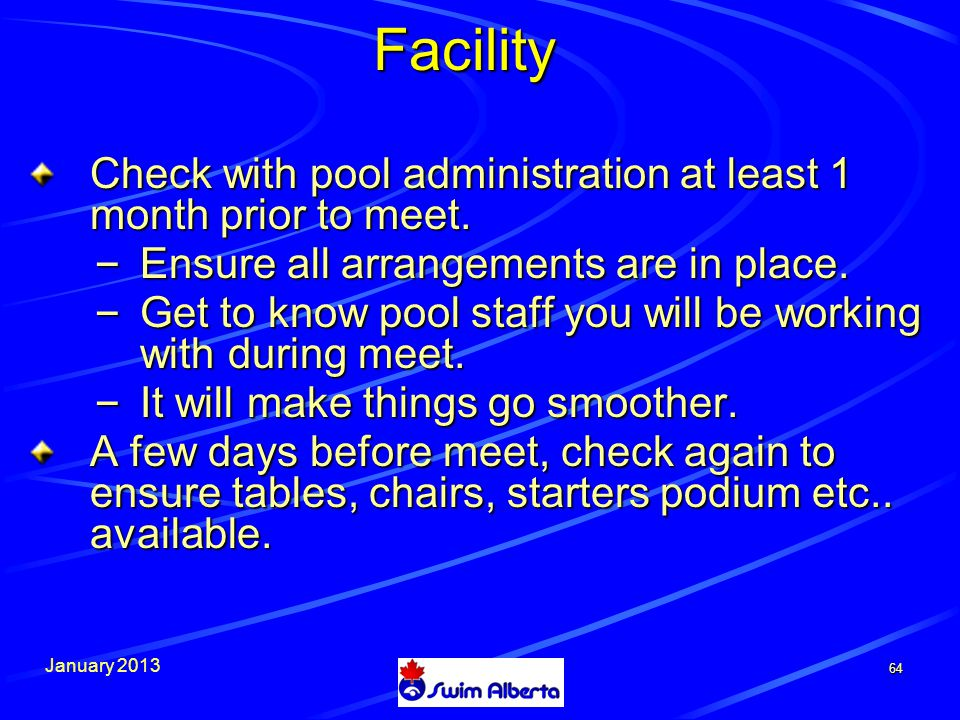January 2013 64 Facility Check with pool administration at least 1 month prior to meet.