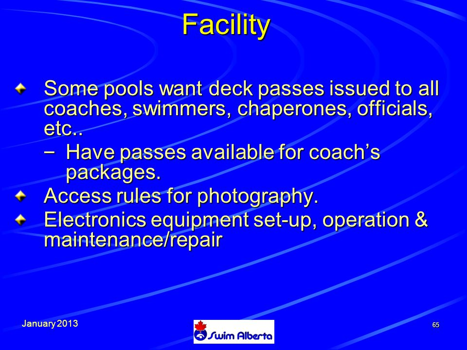 January 2013 65 Facility Some pools want deck passes issued to all coaches, swimmers, chaperones, officials, etc..