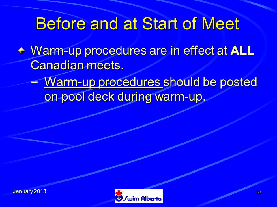 January 2013 69 Warm-up procedures are in effect at ALL Canadian meets.