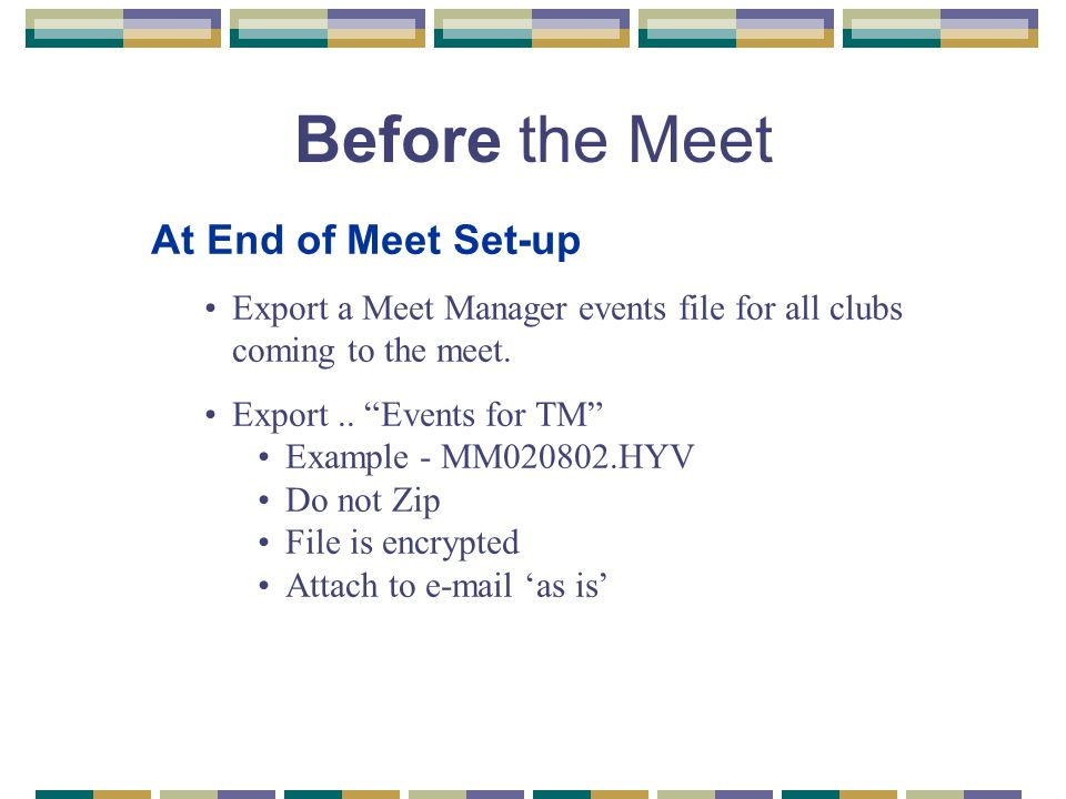 Before the Meet At End of Meet Set-up Export a Meet Manager events file for all clubs coming to the meet.