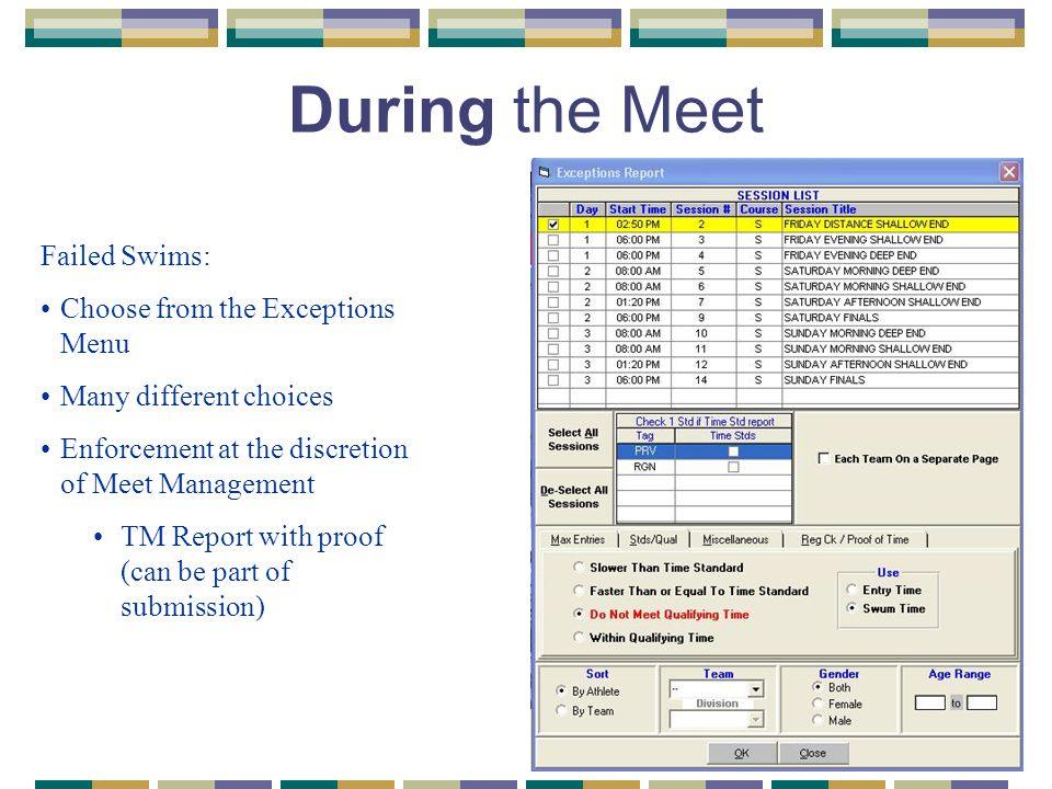 During the Meet Failed Swims: Choose from the Exceptions Menu Many different choices Enforcement at the discretion of Meet Management TM Report with proof (can be part of submission)