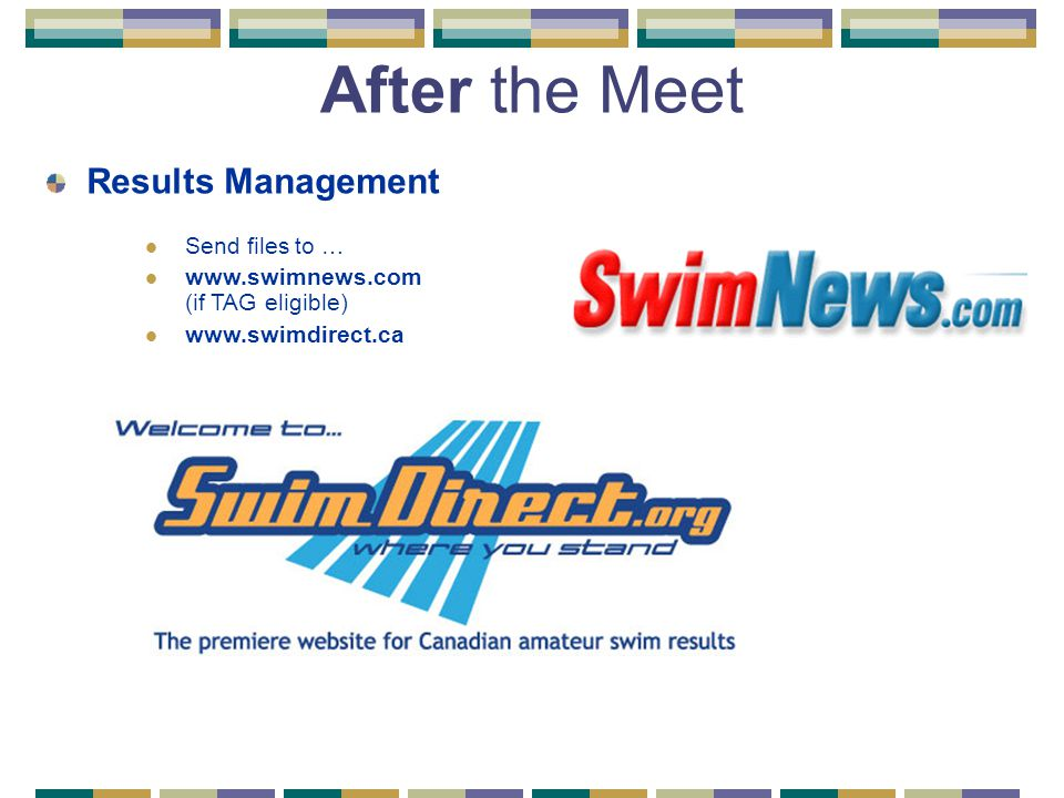 After the Meet Results Management Send files to … www.swimnews.com (if TAG eligible) www.swimdirect.ca