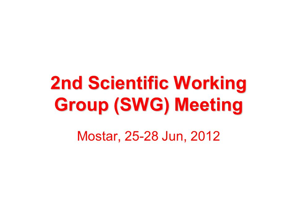 2nd Scientific Working Group (SWG) Meeting Mostar, 25-28 Jun, 2012