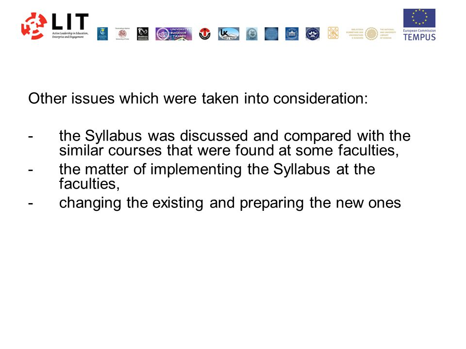 Other issues which were taken into consideration: -the Syllabus was discussed and compared with the similar courses that were found at some faculties, -the matter of implementing the Syllabus at the faculties, -changing the existing and preparing the new ones