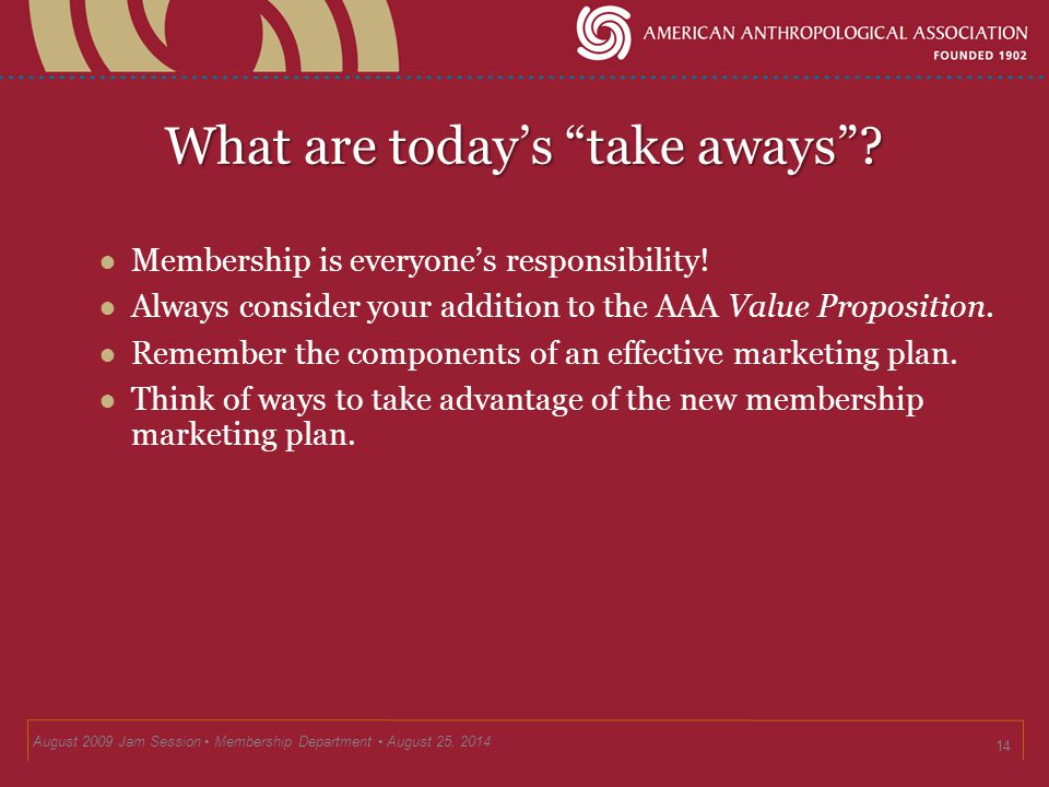 What are today's take aways . ● Membership is everyone's responsibility.