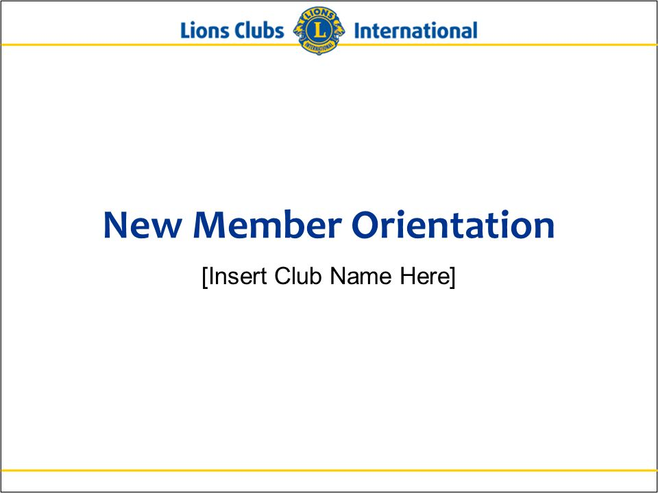 New Member Orientation [Insert Club Name Here]