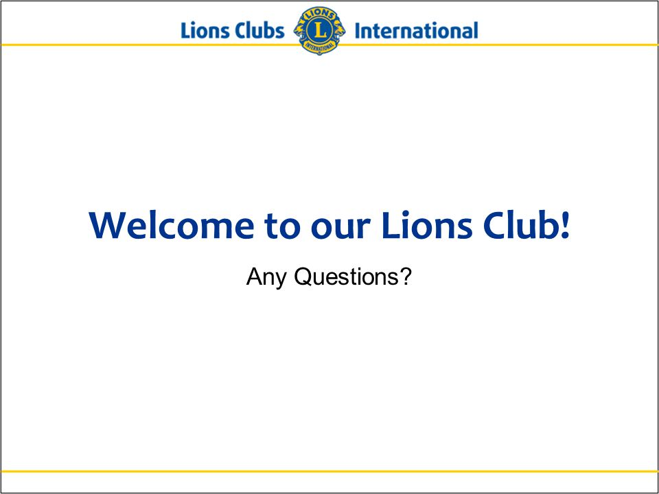 Welcome to our Lions Club! Any Questions