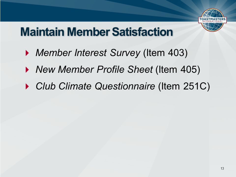  Member Interest Survey (Item 403)  New Member Profile Sheet (Item 405)  Club Climate Questionnaire (Item 251C) 13 Maintain Member Satisfaction