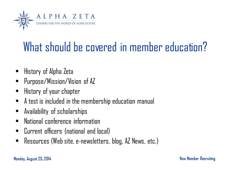Monday, August 25, 2014 New Member Recruiting What should be covered in member education.