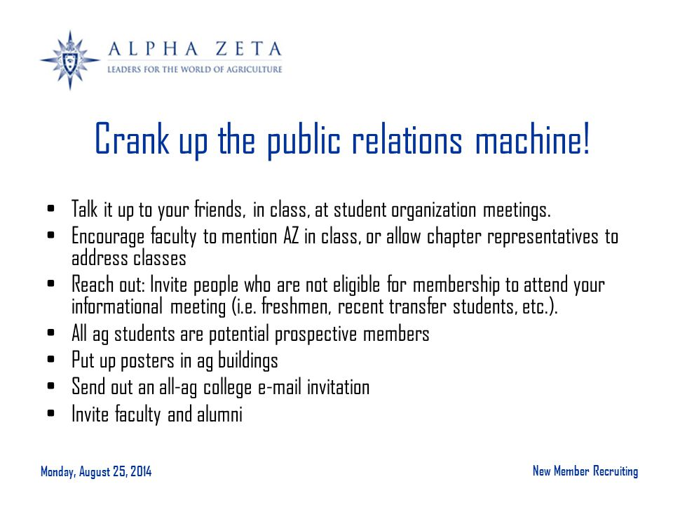 Monday, August 25, 2014 New Member Recruiting Crank up the public relations machine.