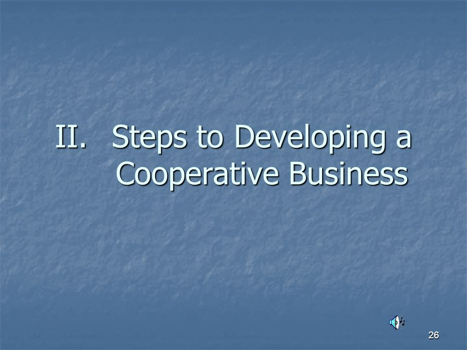 26 II.Steps to Developing a Cooperative Business