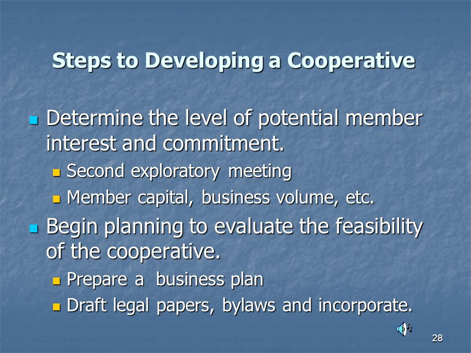 28 Steps to Developing a Cooperative Determine the level of potential member interest and commitment.