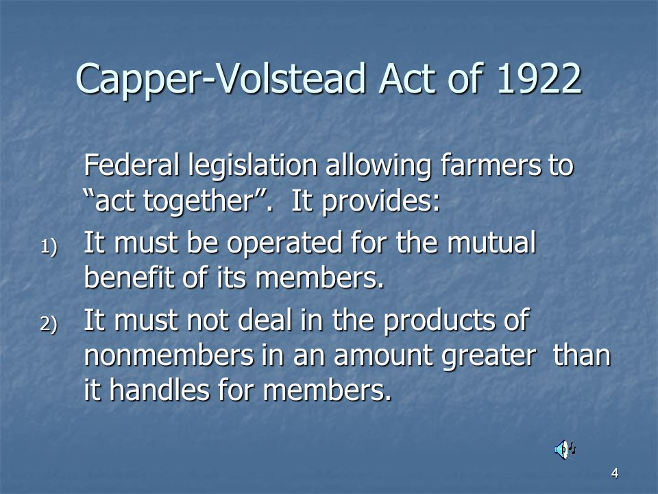 4 Capper-Volstead Act of 1922 Federal legislation allowing farmers to act together .