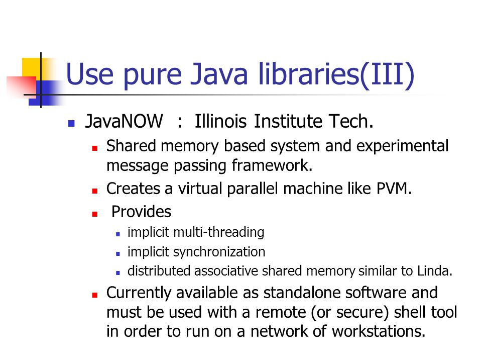 Use pure Java libraries(III) JavaNOW : Illinois Institute Tech.