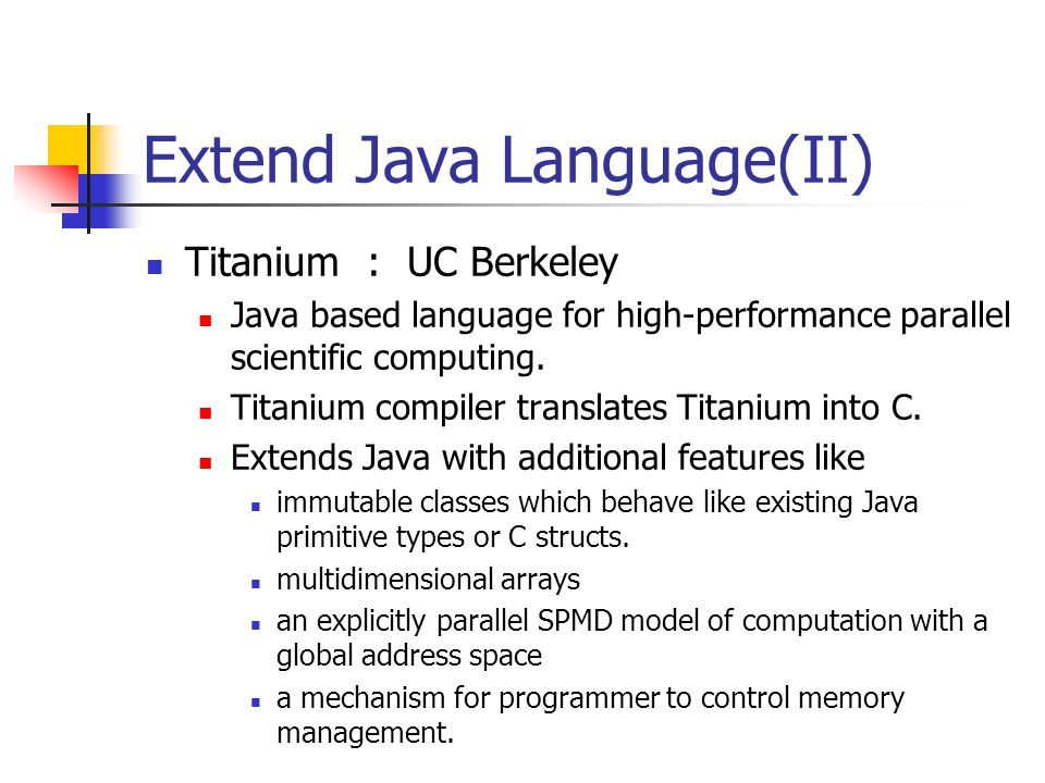 Extend Java Language(II) Titanium : UC Berkeley Java based language for high-performance parallel scientific computing.