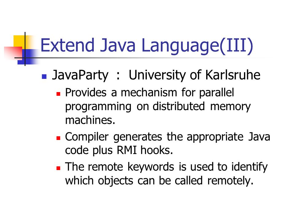 Extend Java Language(III) JavaParty : University of Karlsruhe Provides a mechanism for parallel programming on distributed memory machines.
