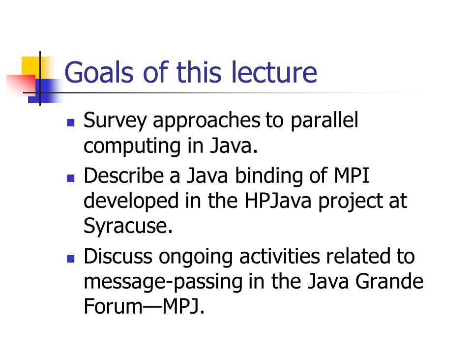 Goals of this lecture Survey approaches to parallel computing in Java.