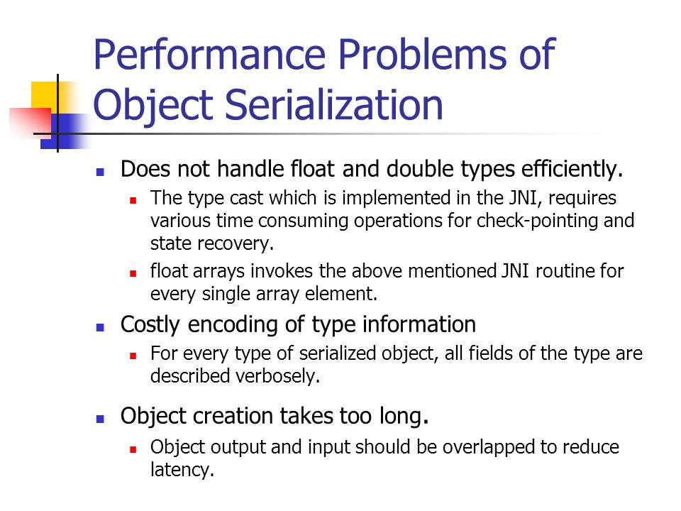 Performance Problems of Object Serialization Does not handle float and double types efficiently.
