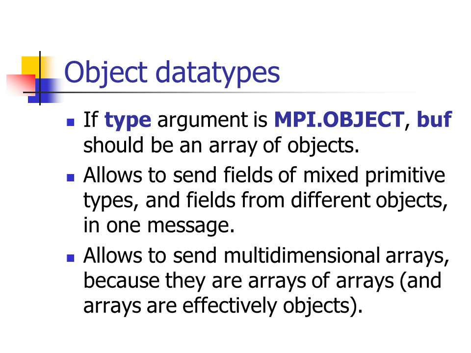 Object datatypes If type argument is MPI.OBJECT, buf should be an array of objects.