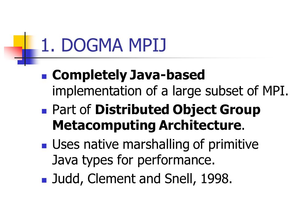 1. DOGMA MPIJ Completely Java-based implementation of a large subset of MPI.