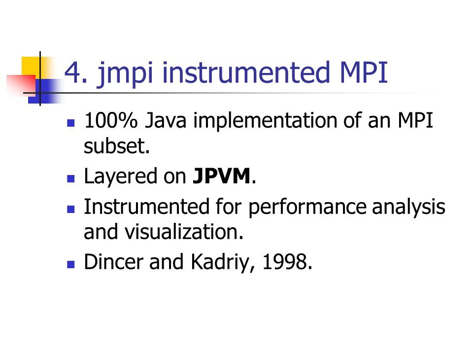 4. jmpi instrumented MPI 100% Java implementation of an MPI subset.