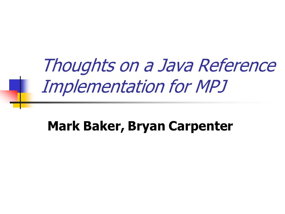 Thoughts on a Java Reference Implementation for MPJ Mark Baker, Bryan Carpenter