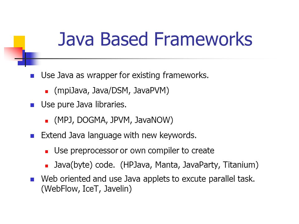 Java Based Frameworks Use Java as wrapper for existing frameworks.